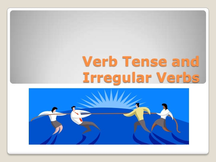 Verb Tense and Irregular Verbs<br />