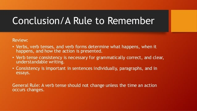 why is it important to keep verb tense consistent in an essay Application tips the essay (be consistent with personal pronouns and verb tense) are you consistent in your verb tense.