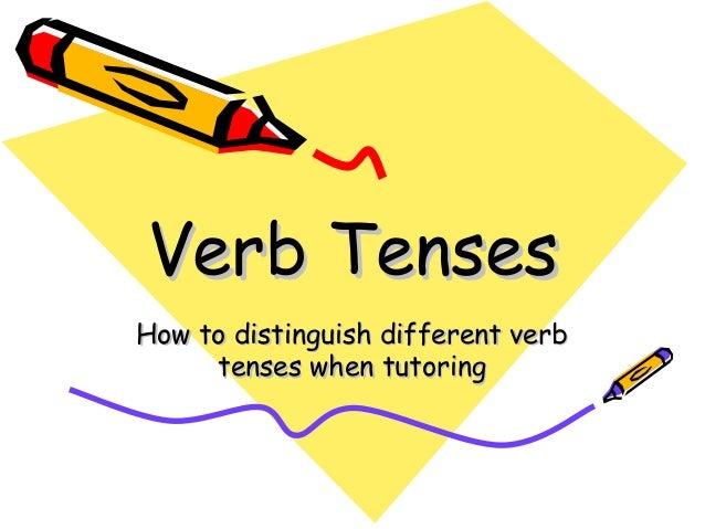 Verb TensesVerb TensesHow to distinguish different verbHow to distinguish different verbtenses when tutoringtenses when tu...