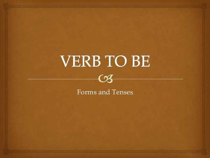 VERB TO BE<br />Forms and Tenses<br />