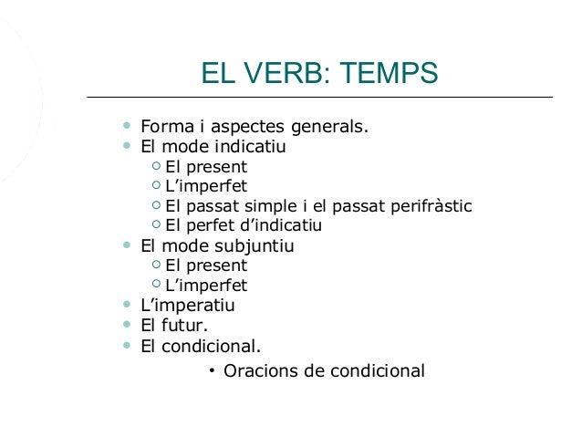 EL VERB: TEMPS  Forma i aspectes generals.  El mode indicatiu  El present  L'imperfet  El passat simple i el passat p...