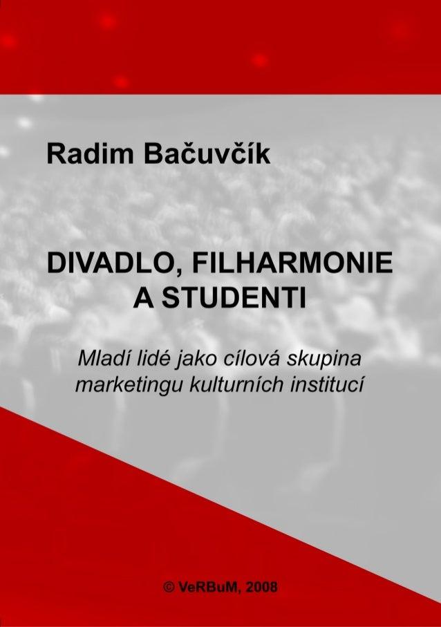 Radim Bačuvčík DIVADLO, FILHARMONIE A STUDENTI Mladí lidé jaké cílová skupina marketingu kulturních institucí Radim Bačuvč...