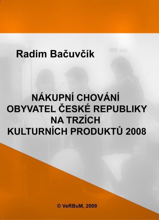 Nákupní chování obyvatel České republiky na trzích kulturních produktů 2008 Radim Bačuvčík - VeRBuM, 2009
