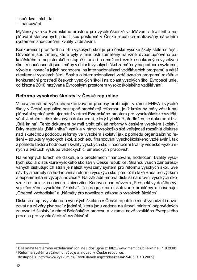 stanovila boloňská Magna Charta Universitatum z roku 1988, je potřeba, aby přijala zákonitosti trhu a začala se orientovat...