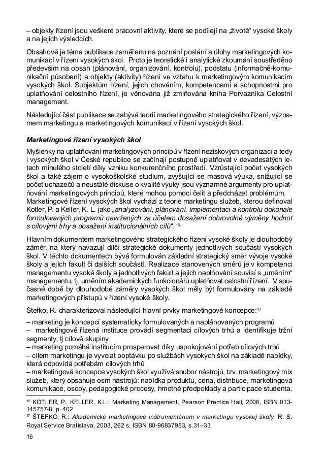 z různých pohledů. Na jedné straně z pohledu řízení hospodářství je vysokoškolské vzdělávání v České republice spíše nákla...