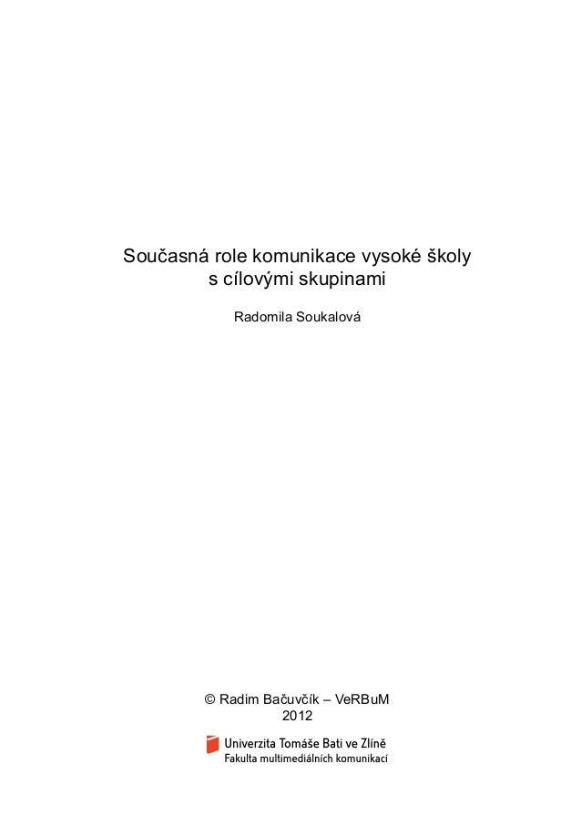 Současná role komunikace vysoké školy s cílovými skupinami Radomila Soukalová Tento projekt je financován z prostředků Evr...