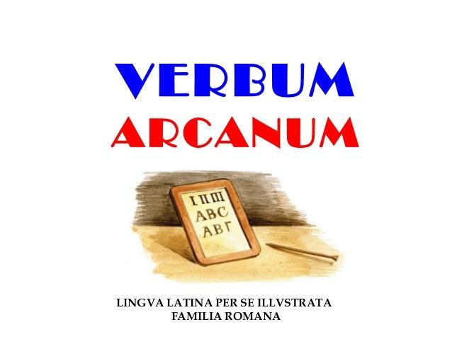 VERBUM  ARCANUM  LINGVA LATINA PER SE ILLVSTRATA  FAMILIA ROMANA