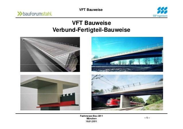 VFT Bauweise VFT Bauweise Verbund-Fertigteil-Bauweise - 1 - Fachmesse Bau 2011 München 18.01.2011