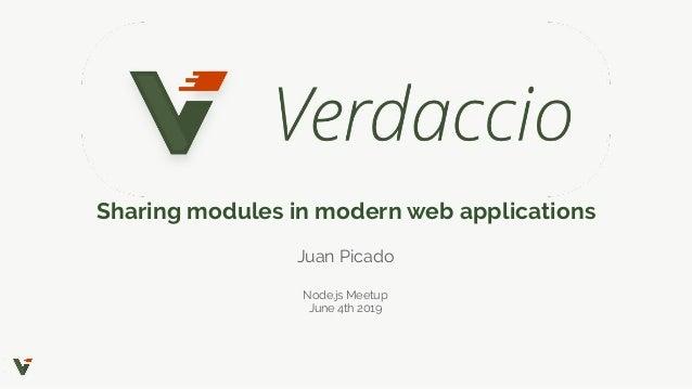 Sharing modules in modern web applications Juan Picado Node.js Meetup June 4th 2019