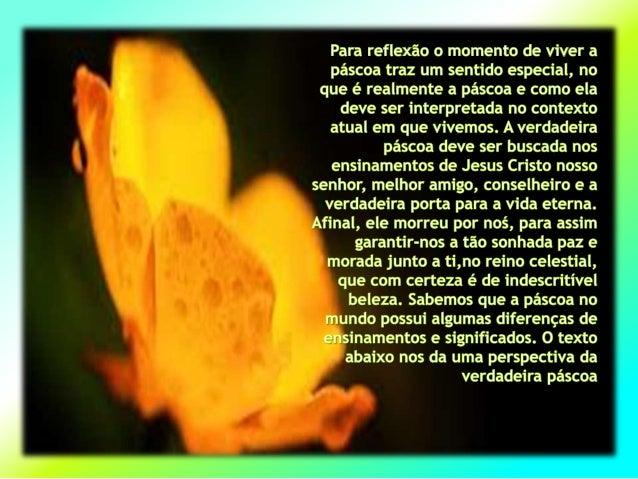 Para reflexão o momento de viver a páscoa traz um sentido especial,  no que é realmente a páscoa e como ela deve ser inter...