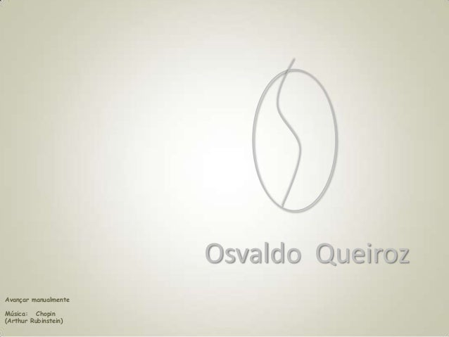 Osvaldo Queiroz Avançar manualmente Música: Chopin (Arthur Rubinstein)