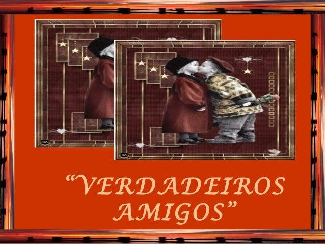 """""""VERDADEIROS   AMIGOS"""""""