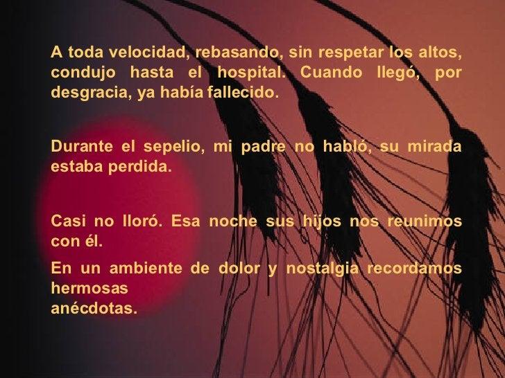 A toda velocidad, rebasando, sin respetar los altos, condujo hasta el hospital. Cuando llegó, por desgracia, ya había fall...