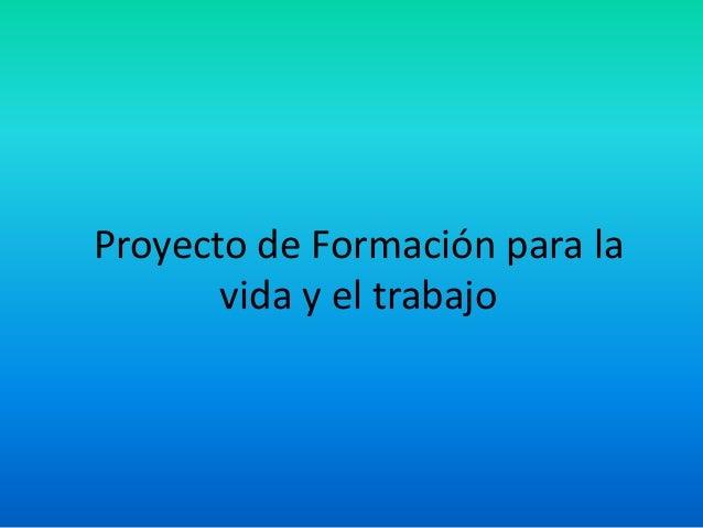Proyecto de Formación para la       vida y el trabajo