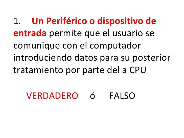 1.  Un Periférico o dispositivo de entrada   permite que el usuario se comunique con el computador introduciendo datos par...