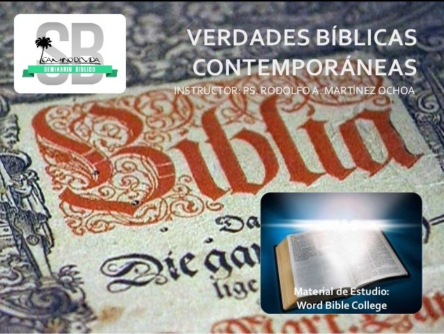 Material de Estudio: Word Bible College VERDADES BÍBLICAS CONTEMPORÁNEAS INSTRUCTOR: PS. RODOLFO A. MARTÍNEZOCHOA