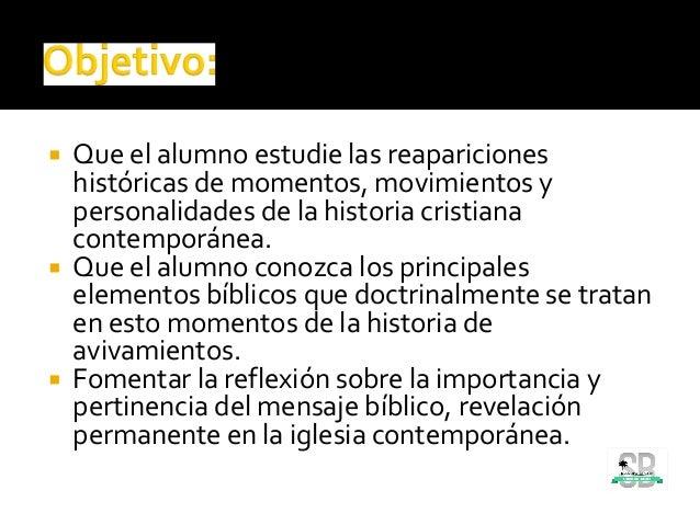  Que el alumno estudie las reapariciones históricas de momentos, movimientos y personalidades de la historia cristiana co...