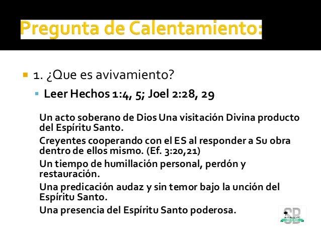  1. ¿Que es avivamiento?  Leer Hechos 1:4, 5; Joel 2:28, 29 Un acto soberano de Dios Una visitación Divina producto del ...