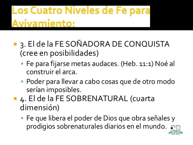  3. El de la FE SOÑADORA DE CONQUISTA (cree en posibilidades)  Fe para fijarse metas audaces. (Heb. 11:1) Noé al constru...