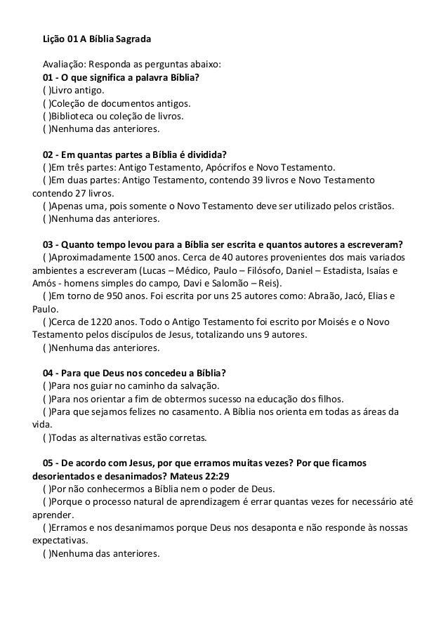 Lição 01 A Bíblia Sagrada Avaliação: Responda as perguntas abaixo: 01 - O que significa a palavra Bíblia? ( )Livro antigo....