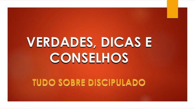 VERDADES, DICAS E  CONSELHOS  TUDO SOBRE DISCIPULADO