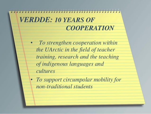 VERDDE: 10 YEARS OF COOPERATION • To strengthen cooperation within the UArctic in the field of teacher training, research ...