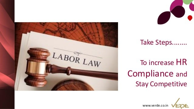 www.verde.co.in Take Steps........ To increase HR Compliance and Stay Competitive