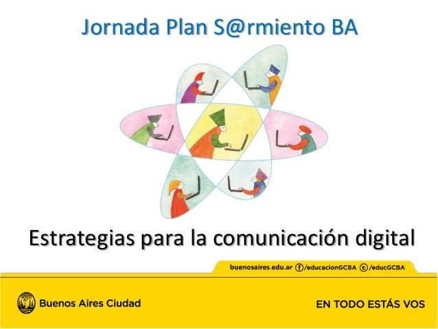 Estrategias para la comunicación digital Jornada Plan S@rmiento BA