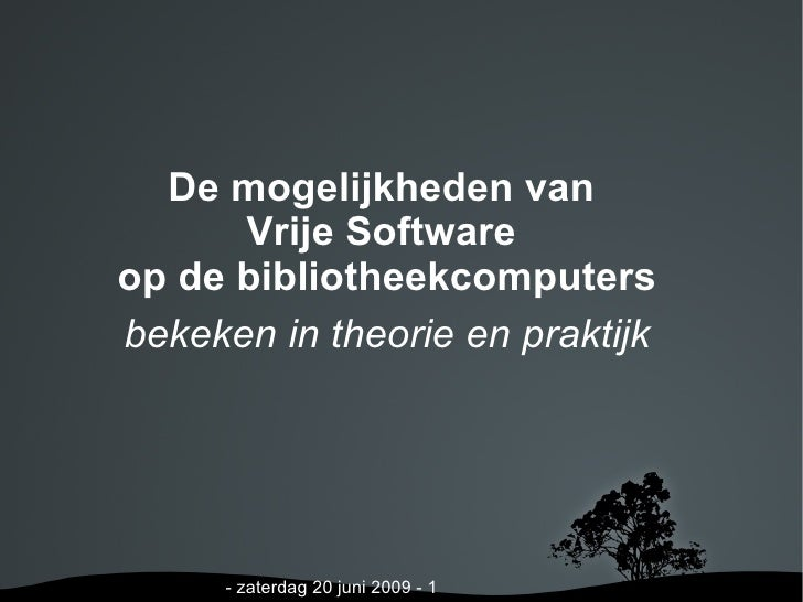 De mogelijkheden van  Vrije Software  op de bibliotheekcomputers bekeken in theorie en praktijk Lennert Holvoet  -  zaterd...