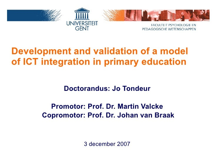 Development and validation of a model  of ICT integration in primary education <ul><li>Doctorandus: Jo Tondeur </li></ul><...