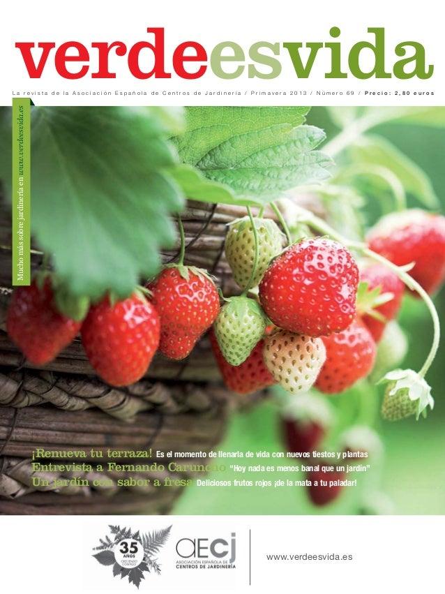 verdeesvidaLa revista de la Asociación Española de Centros de Jardinería / Primavera 2013 / Número 69 / Precio: 2,80 euros...