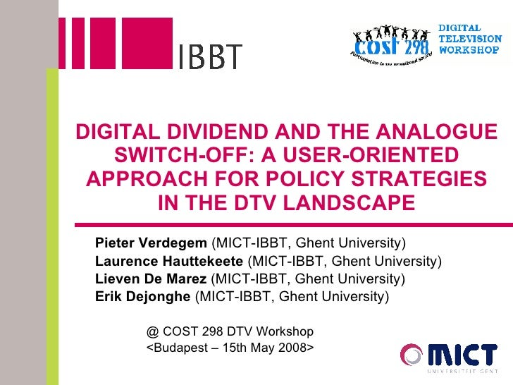 DIGITAL DIVIDEND AND THE ANALOGUE SWITCH-OFF: A USER-ORIENTED APPROACH FOR POLICY STRATEGIES IN THE DTV LANDSCAPE Pieter V...