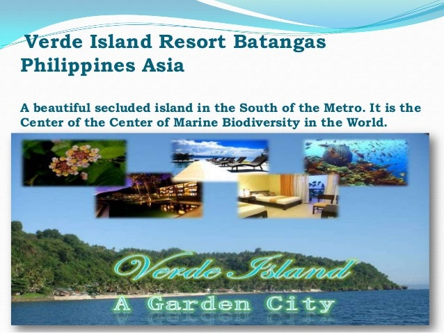 Verde Island Resort BatangasPhilippines AsiaA beautiful secluded island in the South of the Metro. It is theCenter of the ...