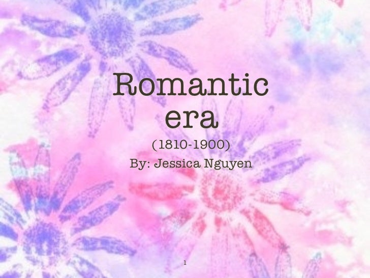 Romantic  era   (1810-1900)By: Jessica Nguyen       1