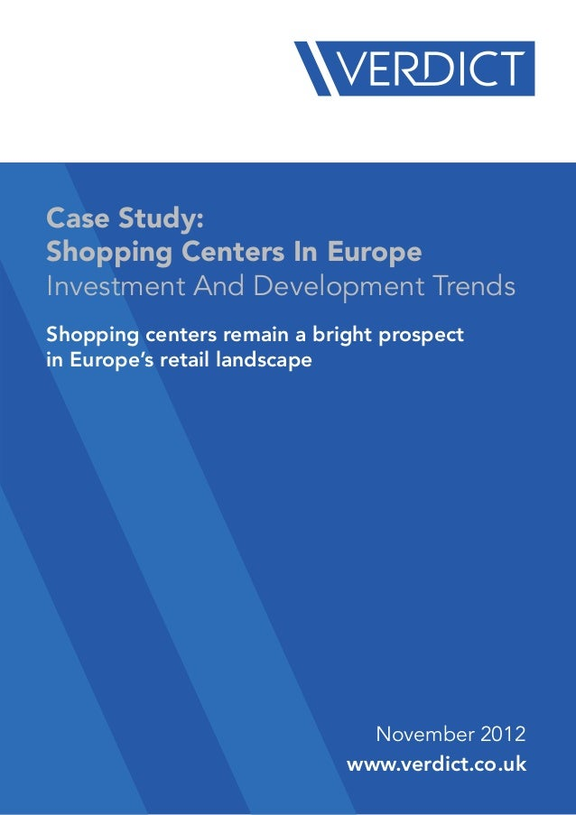 Case Study:Shopping Centers In EuropeInvestment And Development TrendsShopping centers remain a bright prospectin Europe's...