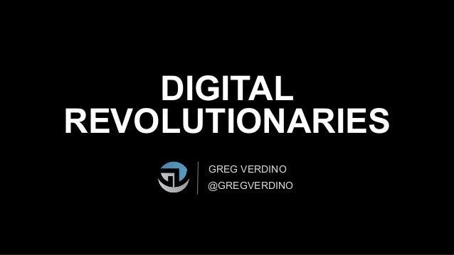 DIGITAL REVOLUTIONARIES GREG VERDINO @GREGVERDINO