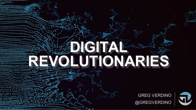 DIGITAL REVOLUTIONARIES GREG VERDINO @GREGVERDINO