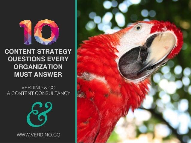CONTENT STRATEGY QUESTIONS EVERY ORGANIZATION MUST ANSWER & ! VERDINO & CO! A CONTENT CONSULTANCY! ! ! WWW.VERDINO.CO!