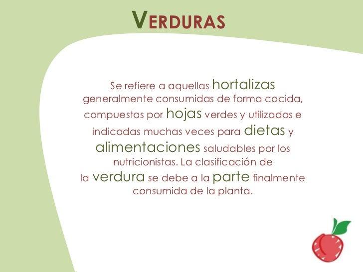 VERDURAS     Se refiere a aquellas hortalizasgeneralmente consumidas de forma cocida,compuestas por hojas verdes y utiliza...