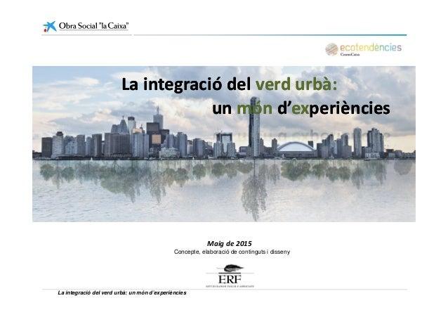 unun mónmón d'd'exexperiènciesperiències La integració delLa integració del verd urbà:verd urbà: La integració del verd ur...