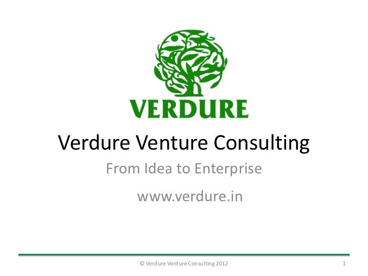 Verdure Venture Consulting    From Idea to Enterprise        www.verdure.in        © Verdure Venture Consulting 2012   1
