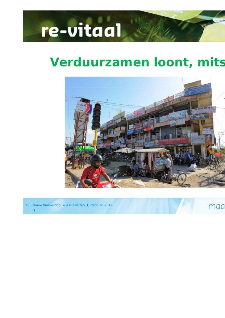 Verduurzamen loont mits ….                           loont,Duurzame Huisvesting: wie is aan zet? 10 februari 2011    1