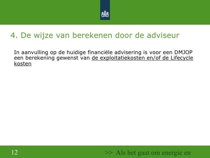 4. De wijze van berekenen door de adviseur <ul><ul><li>In aanvulling op de huidige financiële advisering is voor een DMJOP...