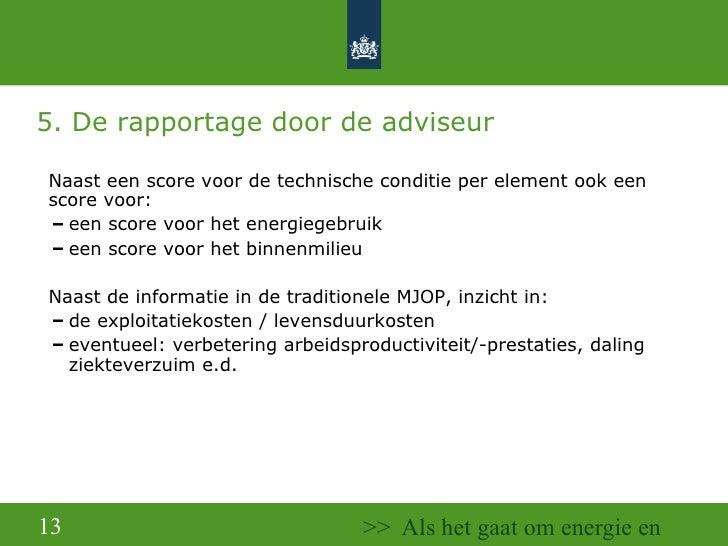 5. De rapportage door de adviseur <ul><ul><li>Naast een score voor de technische conditie per element ook een score voor: ...