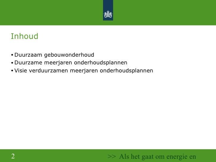 Inhoud <ul><ul><li>Duurzaam gebouwonderhoud  </li></ul></ul><ul><ul><li>Duurzame meerjaren onderhoudsplannen  </li></ul></...