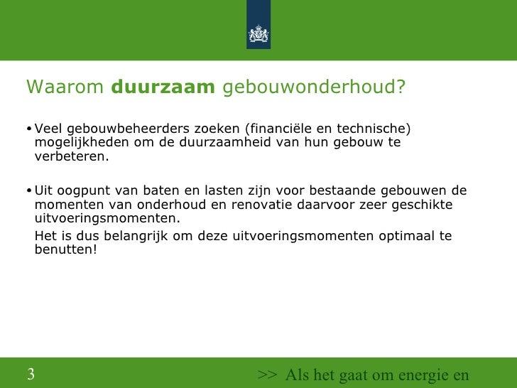 Waarom  duurzaam  gebouwonderhoud? <ul><ul><li>Veel gebouwbeheerders zoeken (financiële en technische) mogelijkheden om de...