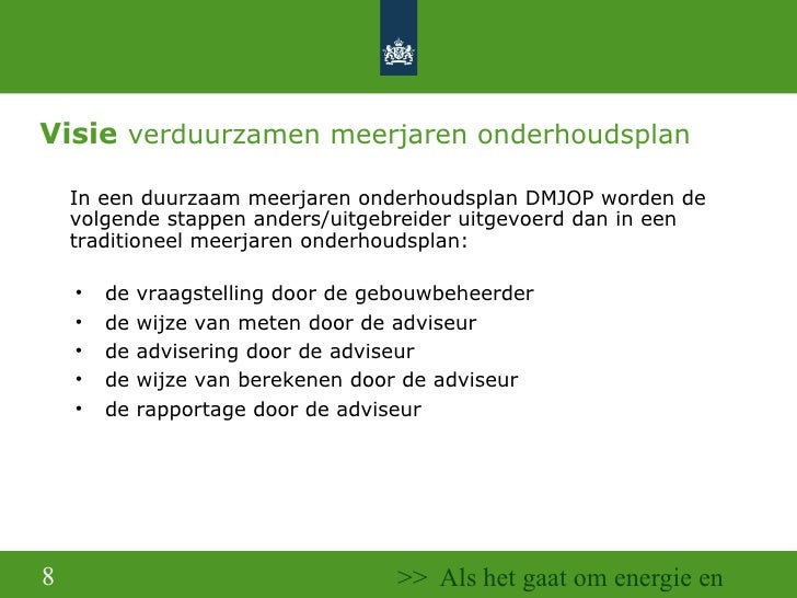 Visie   verduurzamen meerjaren onderhoudsplan <ul><ul><li>In een duurzaam meerjaren onderhoudsplan DMJOP worden de volgend...