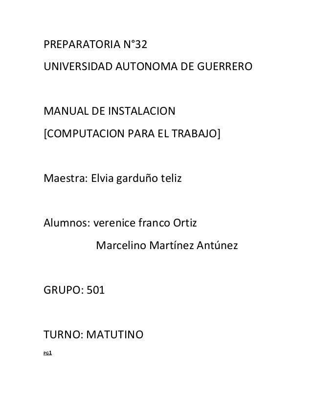PREPARATORIA N°32 UNIVERSIDAD AUTONOMA DE GUERRERO  MANUAL DE INSTALACION [COMPUTACION PARA EL TRABAJO]  Maestra: Elvia ga...