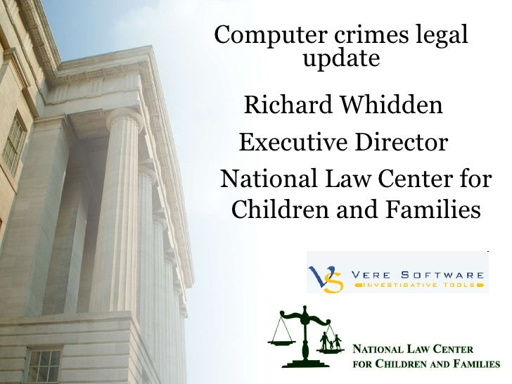 Computer crimes legal update <ul><li>Richard Whidden </li></ul><ul><li>Executive Director </li></ul><ul><ul><li>National L...