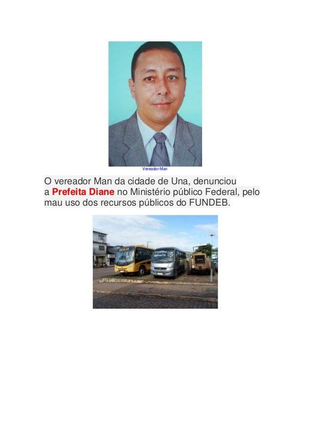 Vereador-ManO vereador Man da cidade de Una, denuncioua Prefeita Diane no Ministério público Federal, pelomau uso dos recu...